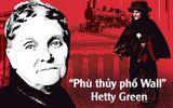 """Tin thế giới - """"Phù thủy phố Wall"""" Hetty Green: Nữ đại gia iàu có bậc nhất và thói keo kiệt không ai sánh bằng"""