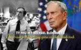 Tỷ phú Mỹ Michael Bloomberg: Từ người đàn ông bị đuổi việc tới ông trùm truyền thông giàu có nhất hành tinh