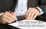 Kinh doanh - Thủ tục chuyển nhượng cổ phần năm 2021 theo luật doanh nghiệp mới