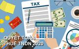Quyết toán thuế thu nhập doanh nghiệp năm 2020 cần lưu ý vấn đề gì?