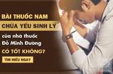 Sản phẩm - Dịch vụ - Chữa yếu sinh lý bằng bài thuốc Nam tại nhà thuốc Đỗ Minh Đường có tốt không?