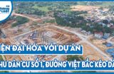 """Văn - Xã - Hiện đại hóa với dự án """"Khu dân cư số 1, đường Việt Bắc kéo dài"""" tại TP Thái Nguyên"""
