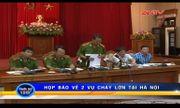 Thông tin chính thức sau cuộc họp báo về 2 vụ cháy lớn ở Hà Nội