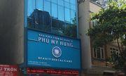 Nha khoa Quốc tế Phú Mỹ Hưng ngang nhiên hoạt động gần một năm không phép
