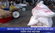 Thực phẩm lậu: Thủ đoạn và con đường tuồn vào Việt Nam