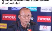 Truyền thông Thái Lan lập tức nhận lỗi sau khi thầy Park yêu cầu đính chính thông tin
