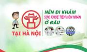 Địa chỉ khám sức khỏe tiền hôn nhân tại Hà Nội