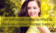 """Á hậu Dương Trương Thiên Lý một bước lên """"bà"""" và gia thế người chồng quyền lực"""