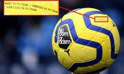 Người hâm mộ phát hiện trái bóng mùa đông Ngoại Hạng Anh được làm tại Việt Nam