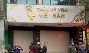 Vụ khách hàng tử vong tại thẩm mỹ viện Việt- Hàn: Sở Y tế Hà Nội không cấp phép hoạt động