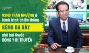 Bài thuốc chữa dạ dày tại Thuốc dân tộc - Giải pháp giúp NSND Trần Nhượng thoát bệnh