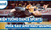 Kiện tướng dancesport Việt Nam và câu chuyện đằng sau chiếc cup vàng