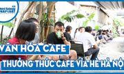 Cà phê vỉa hè Hà Nội - một thú tiêu khiển lịch lãm