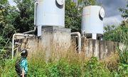 Đắk Nông: Công trình cấp nước 10 tỷ đồng chỉ hoạt động 6 tháng