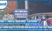 """Công ty TNHH Hà Trang được """"cấp khống"""" Giấy chứng nhận cơ sở đủ điều kiện đảm bảo an toàn thực phẩm!?"""