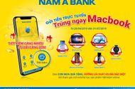 Tài chính - Doanh nghiệp - Gửi tiền online tại Nam Á Bank, trúng ngay siêu phẩm công nghệ