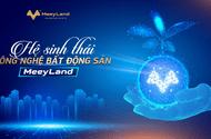 Truyền thông - Thương hiệu - Cánh tay phải của các nhà môi giới: Hệ sinh thái Công nghệ Bất động sản Meey Land
