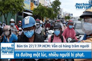 TP.HCM: Vẫn có hàng trăm người ra đường một lúc, nhiều người bị phạt vì lý do không chính đáng.