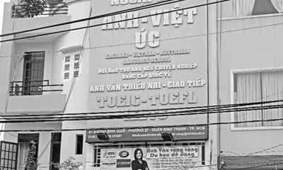Vạch trần những sai phạm của trường Ngoại ngữ Anh Việt Úc (Kỳ 1)
