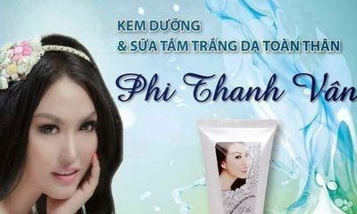 Tiếp tục thu hồi 2 loại mỹ phẩm không đạt chất lượng của công ty Phi Thanh Vân