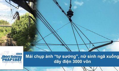 """Mải chụp ảnh """"tự sướng"""", nữ sinh ngã xuống dây điện 3.000 vôn"""