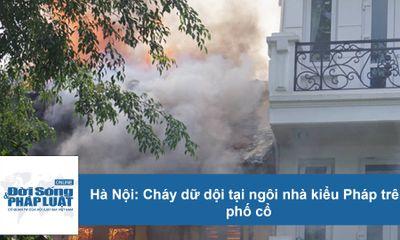 Hà Nội: Cháy dữ dội tại ngôi nhà kiểu Pháp trên phố cổ