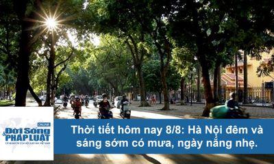 Thời tiết hôm nay 8/8: Hà Nội nắng nóng 31 độ, đề phòng mưa rào