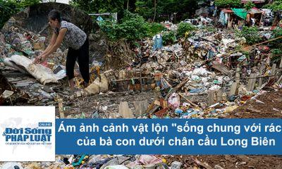 Ám ảnh cảnh sống của dân dưới chân cầu Long Biên bị rác