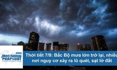 Dự báo thời tiết hôm nay 7/9: Bắc Bộ đón không khí lạnh, mưa lớn quay trở lại