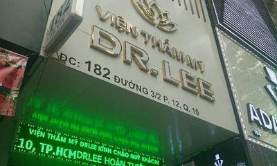 """TP. HCM: Bát nháo dịch vụ làm đẹp – Kỳ 2: Thẩm mỹ viện Dr. Lee """"treo đầu dê bán thịt chó"""""""
