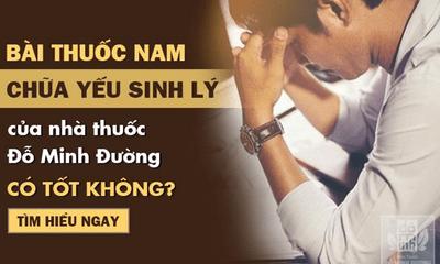 Chữa yếu sinh lý bằng bài thuốc Nam tại nhà thuốc Đỗ Minh Đường có tốt không?