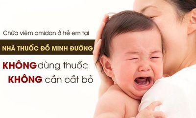 Chữa viêm amidan ở trẻ em tại nhà thuốc Đỗ Minh Đường: Không kháng sinh – không cần cắt bỏ