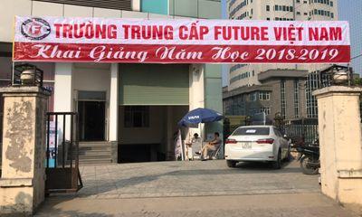 """Phản hồi sau loạt bài về """"Trường trung cấp Future Việt Nam không học, không thi vẫn cấp chứng chỉ"""""""