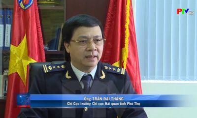 Chi cục Hải quan Phú Thọ: Nâng cao chất lượng hoạt động, đồng hành cùng doanh nghiệp