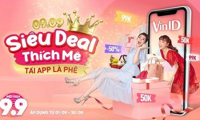 """Tư vấn tiêu dùng - Tháng 9 tưng bừng mua sắm với hàng loạt """"deal khủng"""" từ VinID"""