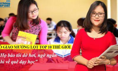 Cô giáo dân tộc Mường lọt Top 10 thế giới: Họ bảo tôi dở hơi, ngớ ngẩn khi về quê dạy học