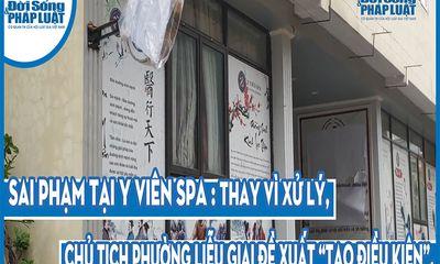 """Sai phạm tại Y Viên Spa: Thay vì xử lý, chủ tịch phường Liễu Giai đề xuất """"tạo điều kiện""""."""