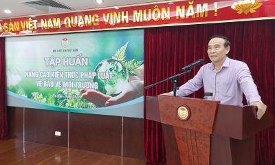Hội Luật gia Việt Nam tổ chức tập huấn nâng cao kiến thức pháp luật về bảo vệ môi trường