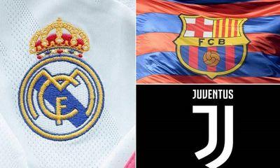 UEFA ra án phạt cực nặng với Real Madrid, Barcelona, Juventus: Liệu có phải đối đầu tại tòa?
