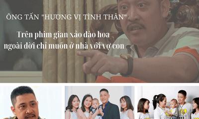 Ông Tấn Hương vị tình thân: Trên phim gian xảo đào hoa, ngoài đời chỉ muốn ở nhà với vợ con