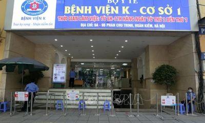 Từ 24/5, Bệnh viện K cơ sở Phan Chu Trinh và Tam Hiệp sẽ được gỡ bỏ phong tỏa