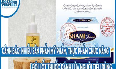 Cảnh báo: Nhiều sản phẩm mỹ phẩm, thực phẩm chức năng đội lốt thuốc đánh lừa người tiêu dùng