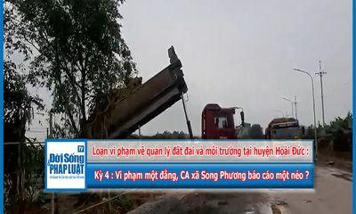 Loạn vi phạm về quản lý đất đai và môi trường tại huyện Hoài Đức - Kỳ 4: Vi phạm một đằng, công an xã Song Phương báo cáo một nẻo?