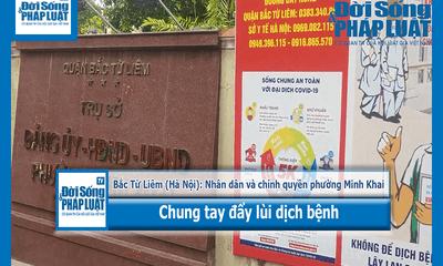 Bắc Từ Liêm (Hà Nội): Nhân dân và chính quyền phường Minh Khai chung tay đẩy lùi dịch bệnh