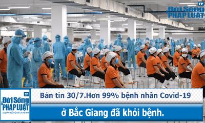Bản tin 30/7: Hơn 99% bệnh nhân Covid-19 ở Bắc Giang đã khỏi bệnh.