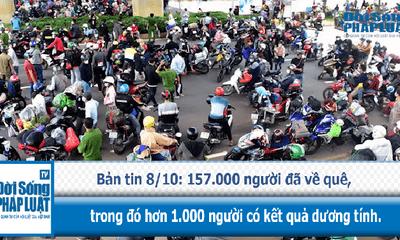 157.000 người đã về quê, trong đó hơn 1.000 người có kết quả dương tính