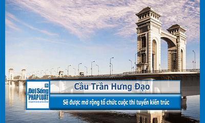 Cầu Trần Hưng Đạo sẽ được tổ chức thi tuyển kiến trúc