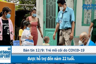 Văn - Xã - Trẻ mồ côi do COVID-19 được hỗ trợ đến năm 22 tuổi